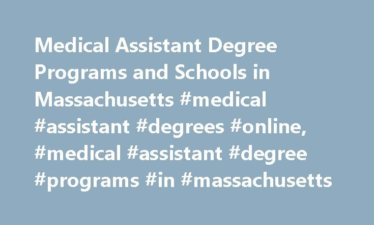 Medical Assistant Degree Programs and Schools in Massachusetts #medical #assistant #degrees #online, #medical #assistant #degree #programs #in #massachusetts http://energy.nef2.com/medical-assistant-degree-programs-and-schools-in-massachusetts-medical-assistant-degrees-online-medical-assistant-degree-programs-in-massachusetts/  # Medical Assistant Degree Programs and Schools in Massachusetts Find schools that offer these popular programs Anesthesiologist Assistant Chiropractic Technician…
