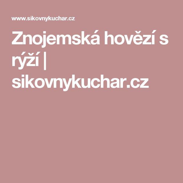 Znojemská hovězí s rýží   sikovnykuchar.cz