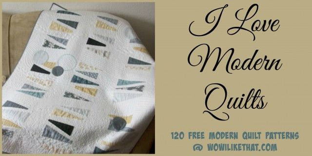 120 Free Modern Quilt Patterns @ wowilikethat.com