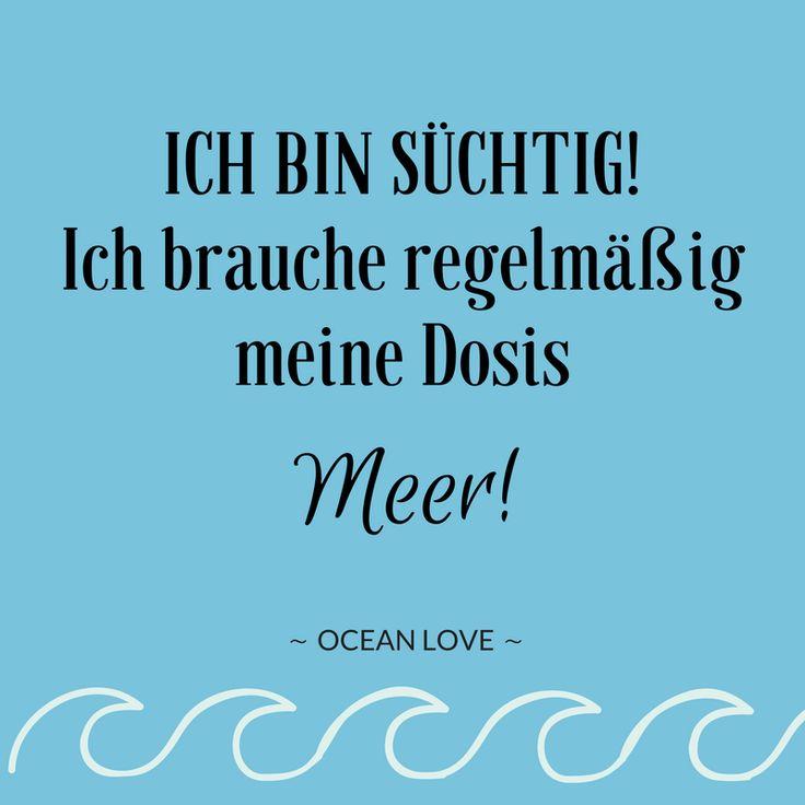 ICH BIN SÜCHTIG! Ich brauche regelmäßig meine Dosis Meer! | Sprüche | Zitate | schöne | lustig | Meer | Ozean | Wanderlust | Reisen | Travel | Journey | Inspiration | Meerweh | Ocean Love | Motivation | Quotes #sprüche #lustig #meerweh