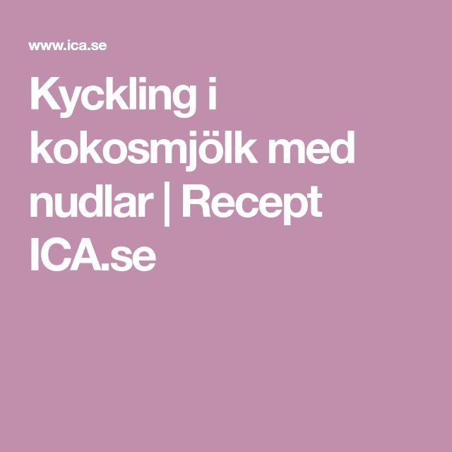 Kyckling i kokosmjölk med nudlar | Recept ICA.se