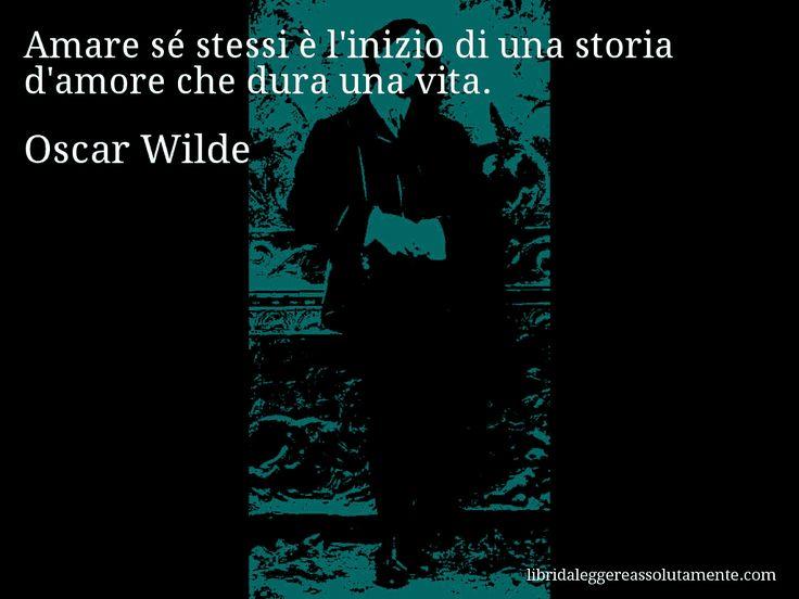 Aforisma di Oscar Wilde , Amare sé stessi è l'inizio di una storia d'amore che dura una vita.