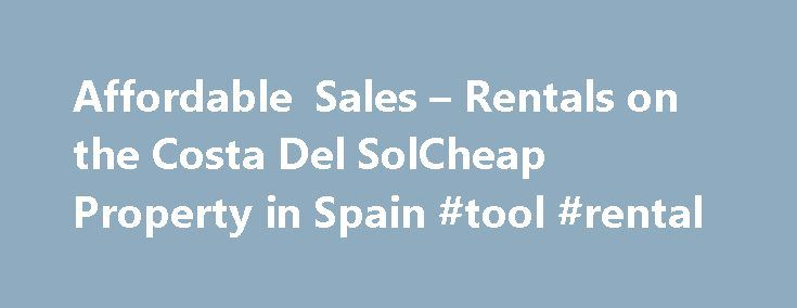 Affordable Sales – Rentals on the Costa Del SolCheap Property in Spain #tool #rental http://rental.nef2.com/affordable-sales-rentals-on-the-costa-del-solcheap-property-in-spain-tool-rental/  #cheap property to rent # Check out ourlive webcamat the bottom of this page Affordable Sales and Rentals on the Costa Del Sol We area Mijas based Real Estate Agents that offers Affordable Sales and Rentals of Properties on the Costa Del Sol. Whether you are looking for your perfect Home or that…