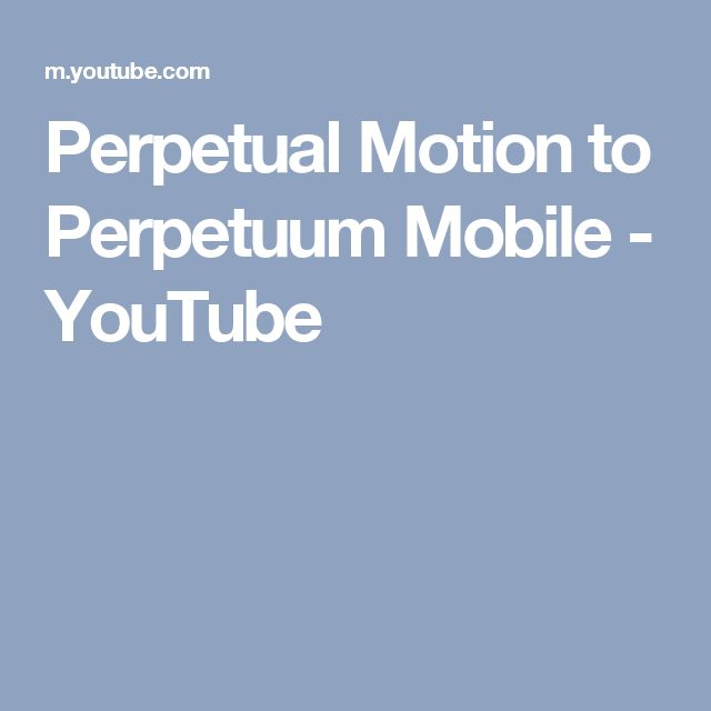 Perpetual Motion to Perpetuum Mobile - YouTube