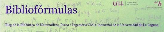 """""""Bibliofórmulas"""" Blog de la Biblioteca de Matemáticas, Física e Ingeniería Civil e Industrial de la Universidad de La Laguna"""