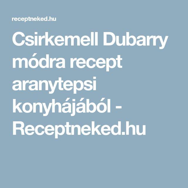 Csirkemell Dubarry módra recept aranytepsi konyhájából - Receptneked.hu