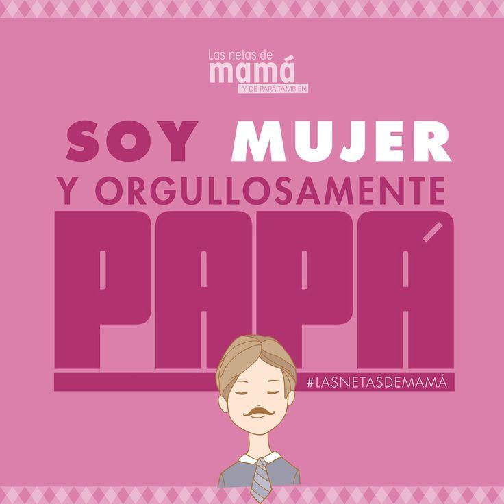 Soy Mujer y orgullosamente Papá  #LasNetasDePapá #DíaDelPadre #papá