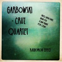 Maciej Garbowski - Ivann Cruz Quartet: Rashomon Effect
