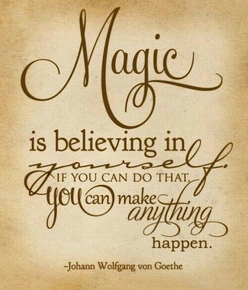Magic is believing in yourself if you can do that you can make anything happen.