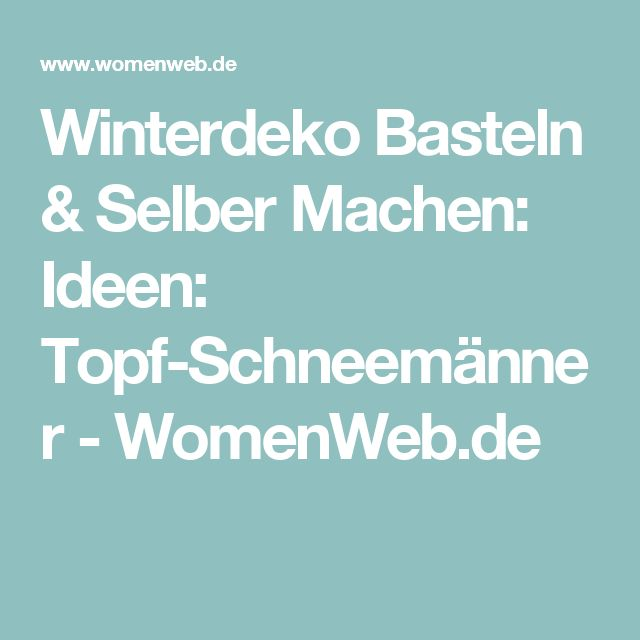 Winterdeko Basteln & Selber Machen: Ideen: Topf-Schneemänner - WomenWeb.de