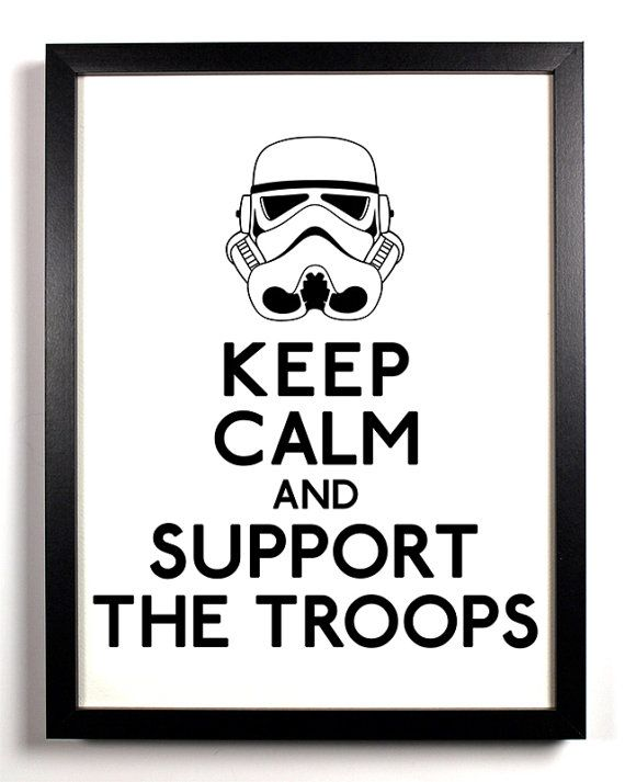 Keep Calm And Support The Troops (Storm Troopers Star Wars)
