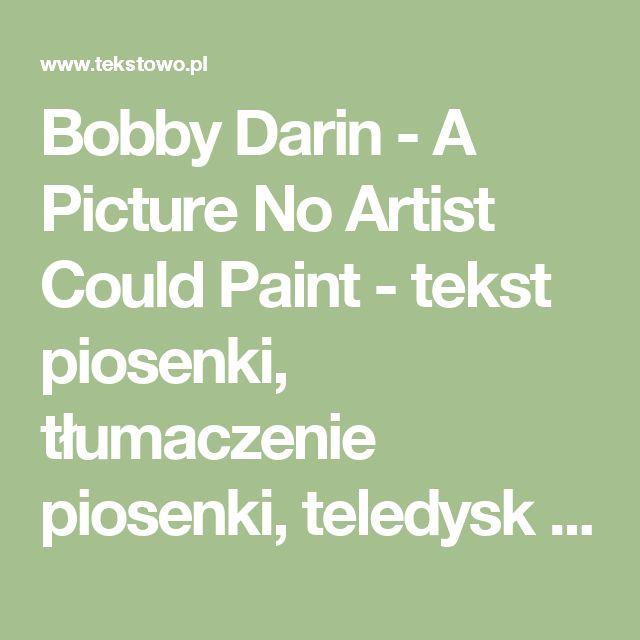 Bobby Darin - A Picture No Artist Could Paint - tekst piosenki, tłumaczenie piosenki, teledysk na Tekstowo.pl