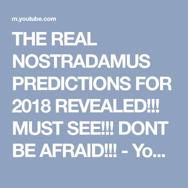 THE REAL NOSTRADAMUS PREDICTIONS FOR 2018 REVEALED!!! MUST SEE!!! DONT BE AFRAID!!! - YouTube