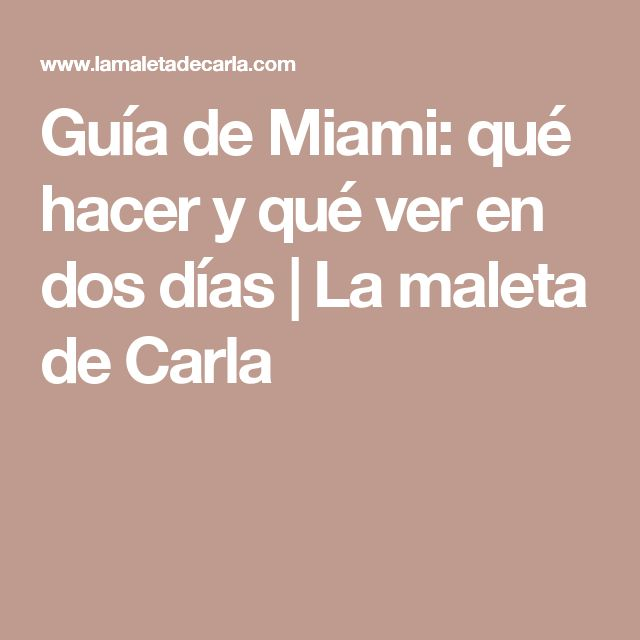 Guía de Miami: qué hacer y qué ver en dos días   La maleta de Carla