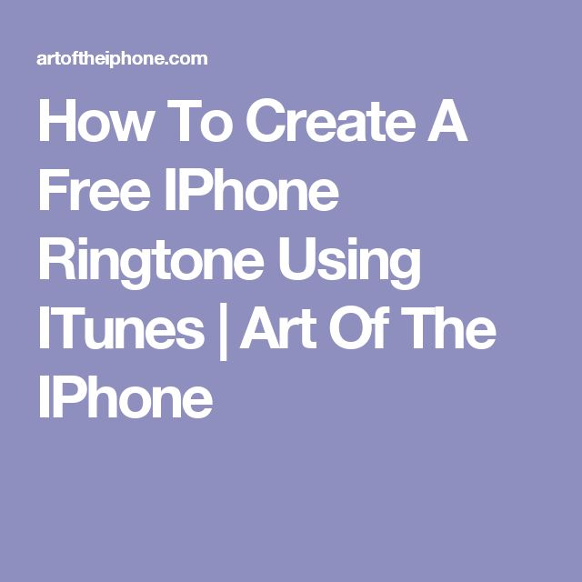 How To Create A Free IPhone Ringtone Using ITunes | Art Of The IPhone
