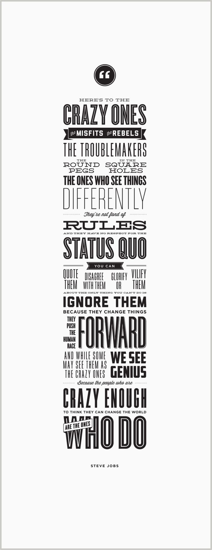"""""""Because the ones who are crazy enough to think they can change the world are the ones who do."""" —Steve Jobs 
