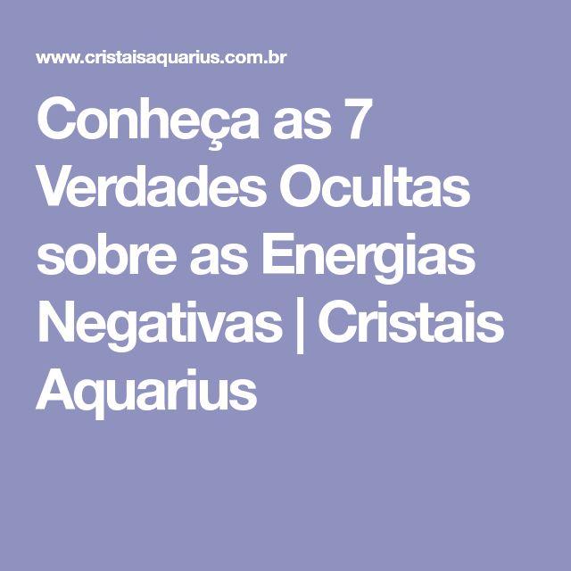 Conheça as 7 Verdades Ocultas sobre as Energias Negativas | Cristais Aquarius
