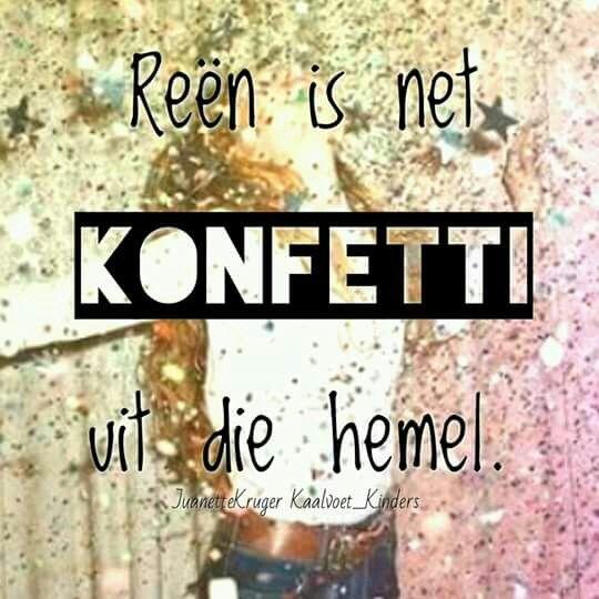 Reën...is net konfetti uit die hemel... #Afrikaans #mooiwoorde #InANutshell