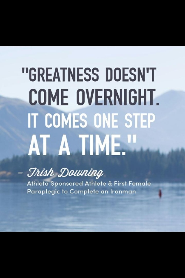 Greatness one step at a time. motivational quote