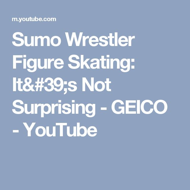 Sumo Wrestler Figure Skating: It's Not Surprising - GEICO - YouTube