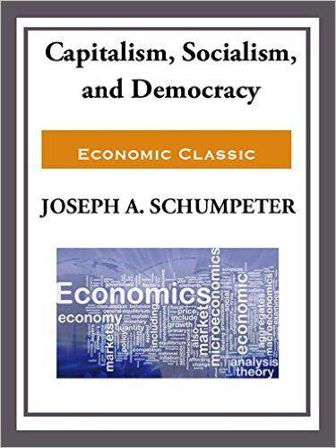 Capitalism, Socialism, and Democracy - Kindle edition by Joseph Schumpeter. Politics & Social Sciences Kindle eBooks @ AmazonSmile.