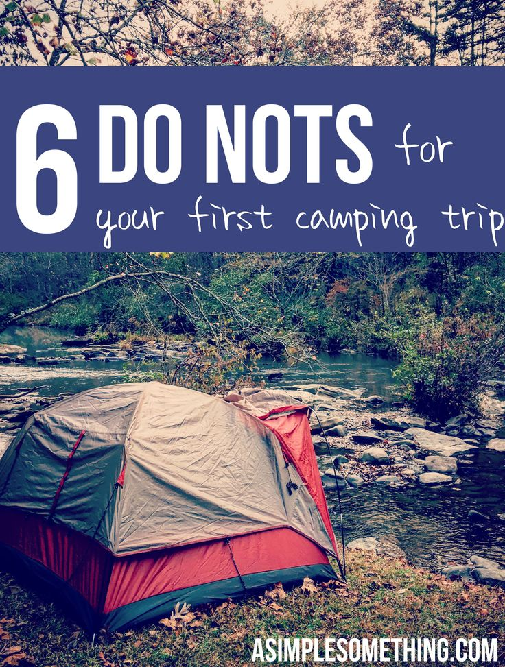Overwhelmed by all of the camping must-have guides and the amount of stuff on all those road trip packing checklists? For your first camping trip, start simple. 6 Do Nots for Your First Camping Trip @ A Simple Something