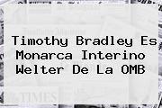 http://tecnoautos.com/wp-content/uploads/imagenes/tendencias/thumbs/timothy-bradley-es-monarca-interino-welter-de-la-omb.jpg Timothy Bradley. Timothy Bradley es monarca interino welter de la OMB, Enlaces, Imágenes, Videos y Tweets - http://tecnoautos.com/actualidad/timothy-bradley-timothy-bradley-es-monarca-interino-welter-de-la-omb/