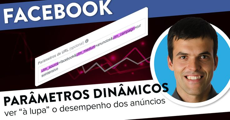 Anúncios Facebook: parâmetros dinâmicos URL. https://joaoalexandre.com/blogue/anuncios-facebook-parametros-dinamicos-url/