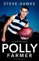 Polly Farmer : a biography / Steve Hawke.