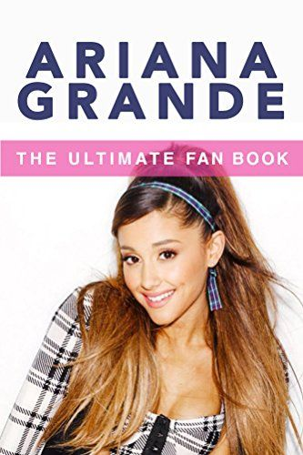 Ariana Grande: The Ultimate Fan Book 2015: Ariana Grande Biography, Facts & Quiz (Ariana Grande Books) (English Edition) von [Kellett, Jenny]