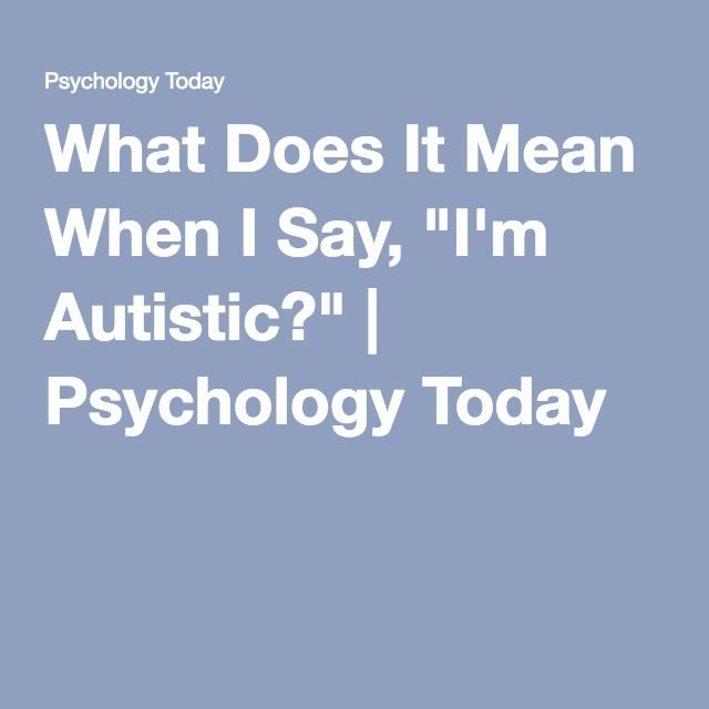 """What Does It Mean When I Say, """"I'm Autistic?"""" 