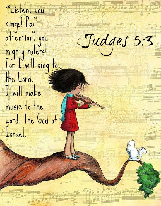 """Judges 5:3 """"Listen, you kings! Pay attention, you mighty rulers! For I will sing…"""