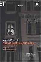 Trilogia della Città di K. dell'ungherese Agota Kristof è un libro sconcertante. Una sorta di romanzo di formazione, che nella seconda parte, viene replicato in varie chiavi...  http://bit.ly/HxNCw7 (Monica)