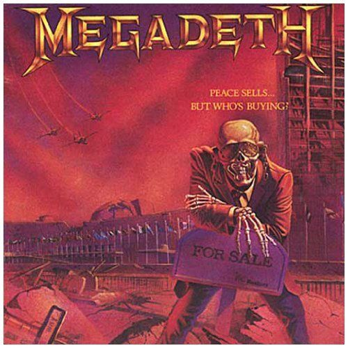 Peace Sells...But Who's Buying? ~ Megadeth, http://www.amazon.com/dp/B0002EXH54/ref=cm_sw_r_pi_dp_sUCXrb0B0GYYB