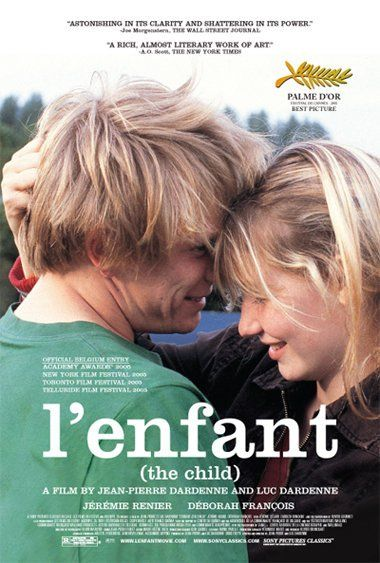 L'enfant, directed by Jean-Pierre Dardenne & Luc Dardenne. The story of young couple, living in the rim of society, with their newborn child. The good guys win, end of story. A film where form is more memorable than content.
