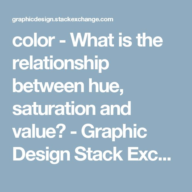 color - What is the relationship between hue, saturation and value? - Graphic Design Stack Exchange