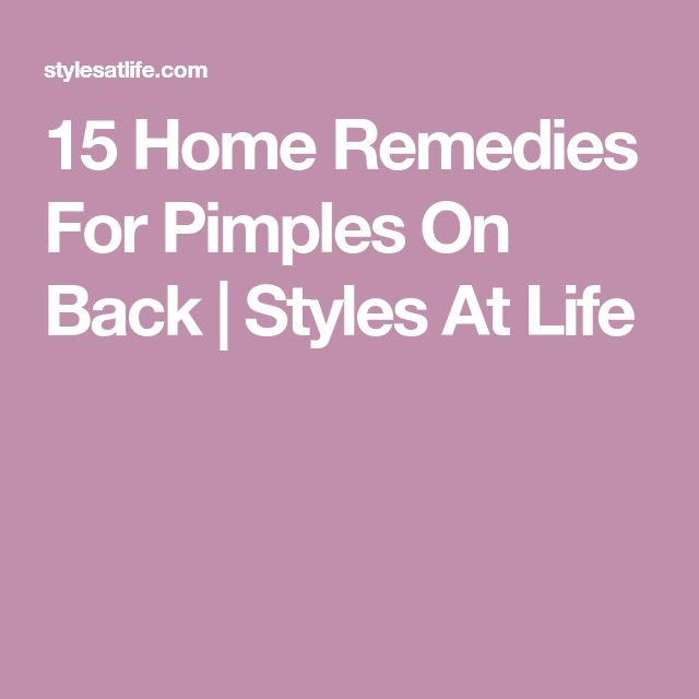 15 Home Remedies For Pimples On Back | Styles At Life