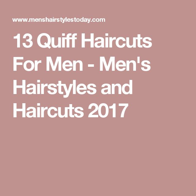 13 Quiff Haircuts For Men - Men's Hairstyles and Haircuts 2017