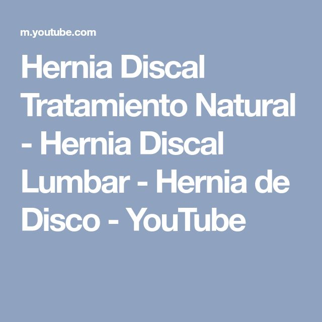 Hernia Discal Tratamiento Natural - Hernia Discal Lumbar - Hernia de Disco - YouTube