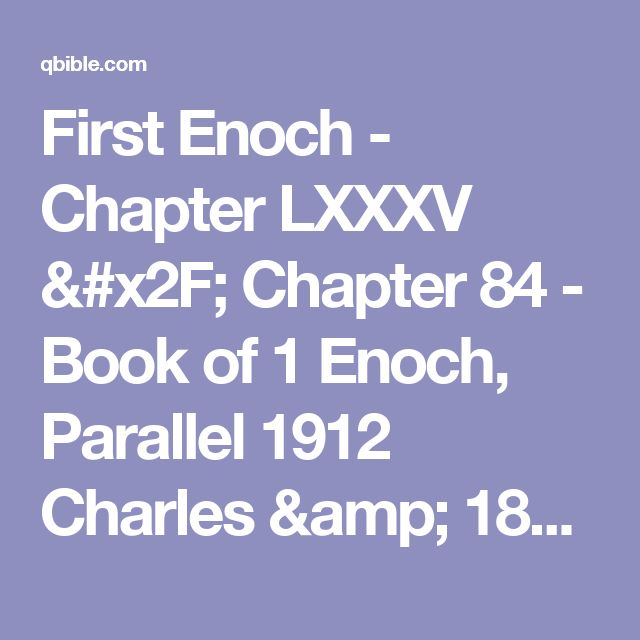 First Enoch - Chapter LXXXV / Chapter 84 - Book of 1 Enoch, Parallel 1912 Charles & 1883 Laurence, Pseudepigrapha Online Parallel Bible Study