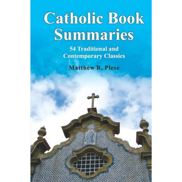 Find a convenient list of 54 must-read Catholic books by Matthew Plese in Catholic Book Summaries. Available at the Leaflet Missal Company.