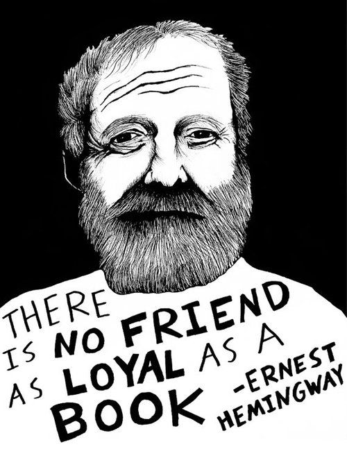 """""""There is no friend as loyal as a book."""" Ernest Hemingway- """"where is youre glasses ?""""-ME"""