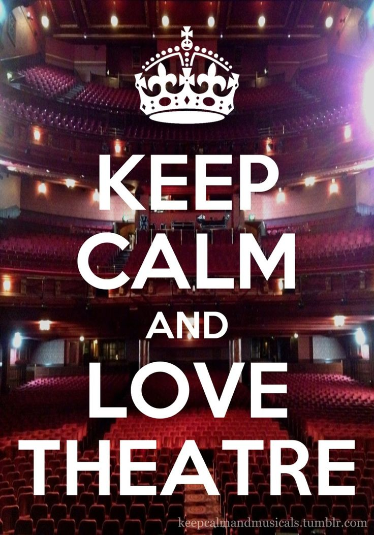 Keep calm and love theatre!
