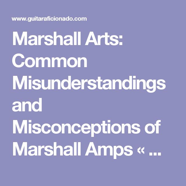 Marshall Arts: Common Misunderstandings and Misconceptions of Marshall Amps « Guitar Aficionado