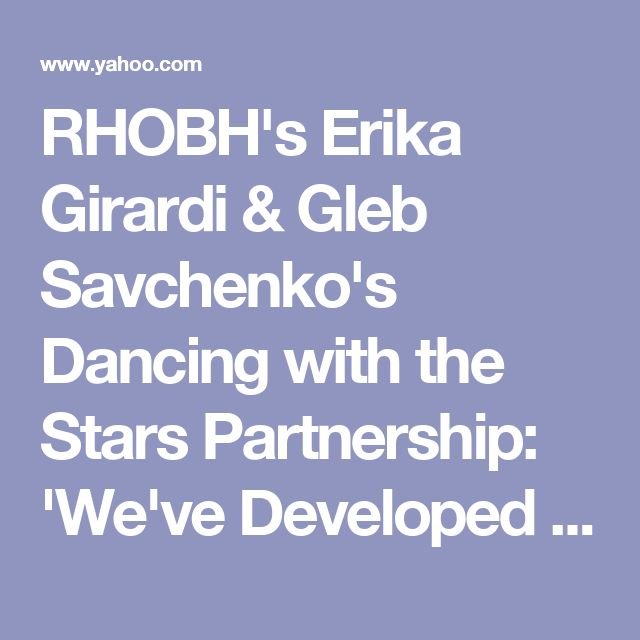 RHOBH's Erika Girardi & Gleb Savchenko's Dancing with the Stars Partnership: 'We've Developed a Real Friendship'