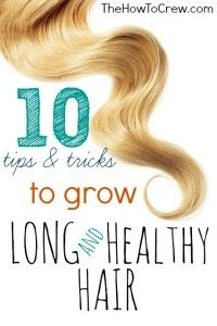 10 tips and tricks to grow long and healthy hair on TheHowToCrew.com