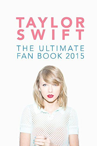 Taylor Swift: The Ultimate Fan Book 2015: Taylor Swift Facts, Quiz and Quotes (Taylor Swift Fan Books) (English Edition) von [Kellett, Jenny]