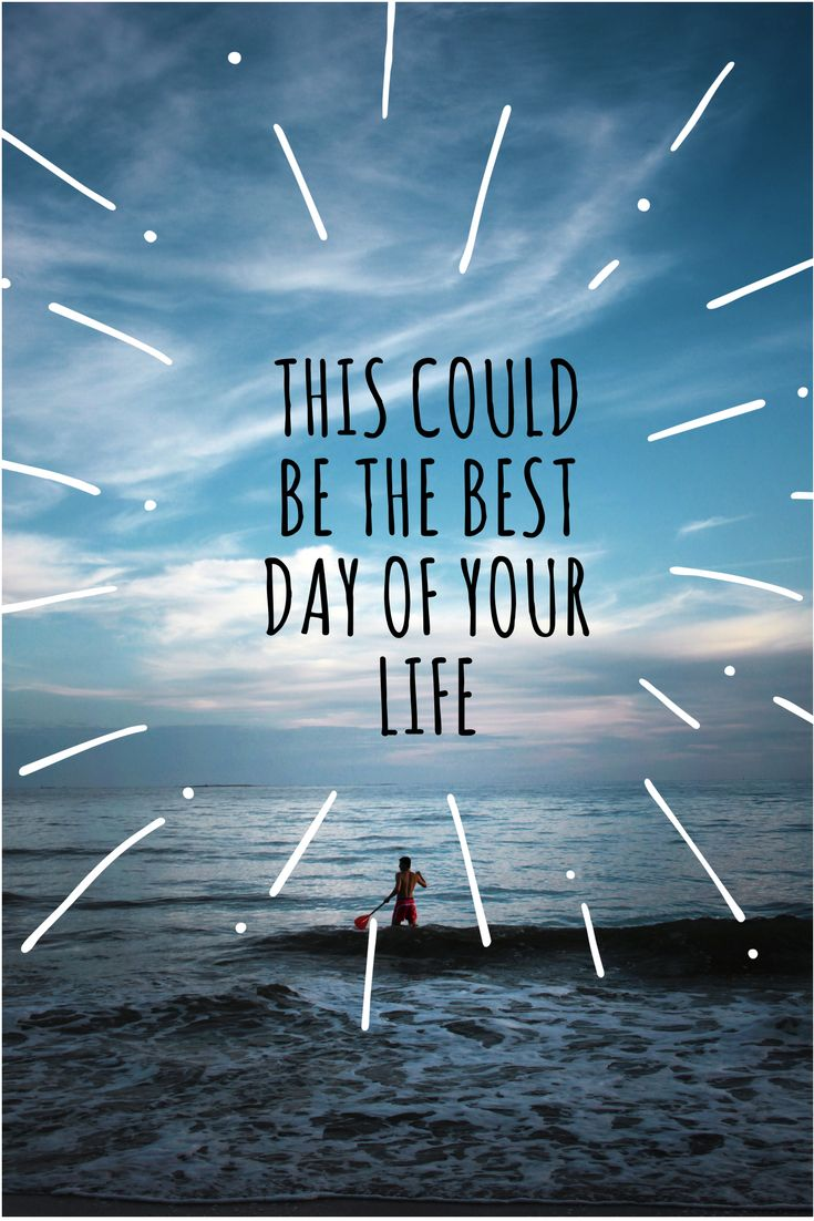 This could be the best day of your life