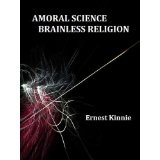 AMORAL SCIENCE----BRAINLESS RELIGION (Kindle Edition)By Ernest Kinnie