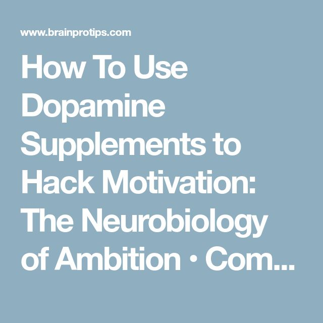How To Use Dopamine Supplements to Hack Motivation: The Neurobiology of Ambition • Complete List of Supplements